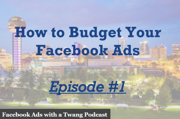 Episode 1 – How to Budget Your Facebook Ads